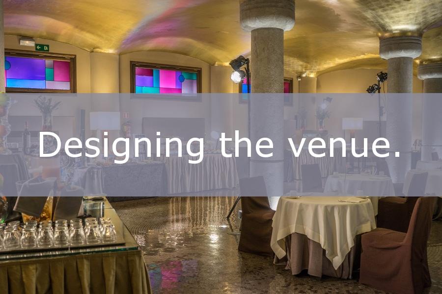 Designing the venue.